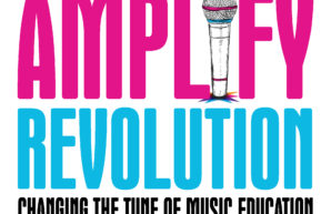 Amplify present REVOLUTION: Changing the Tune of Music Education